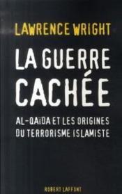 La guerre cachée ; Al-Quaïda et les origines du terrorisme islamiste - Couverture - Format classique