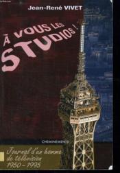 A vous les studios ; journal d'un homme de télévision (1950-1995) - Couverture - Format classique