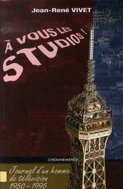 A vous les studios ; journal d'un homme de télévision (1950-1995) - Intérieur - Format classique