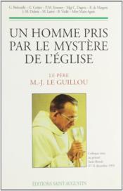 Un homme pris par le mystère de l'Eglise ; le père M.-J. Le Guillou - Couverture - Format classique