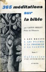 365 MEDITATIONS SUR LA BIBLE tome 1 : Les récits méditations de 1 à 91 - Couverture - Format classique