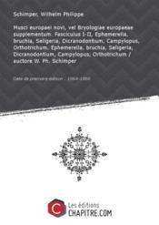 Musci europaei novi, vel Bryologiae europaeae supplementum. Fasciculus I-II, Ephemerella, bruchia, Seligeria, Dicranodontium, Campylopus, Orthotrichum. Ephemerella, bruchia, Seligeria, Dicranodontium, Campylopus, Orthotrichum / auctore W. Ph. Schimper [Edition de 1864-1866] - Couverture - Format classique