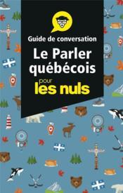 Le parler québecois ; guide de conversation pour les nuls - Couverture - Format classique