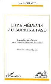 Etre Medecin Au Burkina Faso ; Dissection Sociologique D'Une Transplatation Professionnelle - Intérieur - Format classique