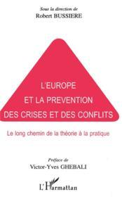 L'Europe Et La Prevention Des Crises Et Des Conflits ; Le Long Chemin De La Theorie A La Pratique - Couverture - Format classique