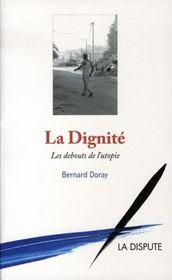 La dignité ; les debouts de l'utopie - Intérieur - Format classique