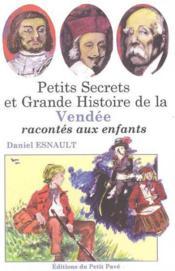 Petits secrets et grande histoire de la vendee racontes aux enfants - Couverture - Format classique
