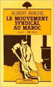 Le mouvement syndical au Maroc t.1 ; 1919-1942 - Couverture - Format classique