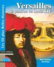 Versailles, la passion de louis xiv - Couverture - Format classique