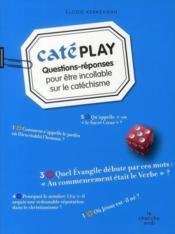 Catéplay ; questions-réponses pour être incollable sur le catéchisme - Couverture - Format classique