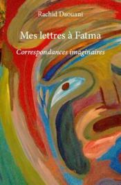 Mes lettres à Fatma ; correspondances imaginaires - Couverture - Format classique