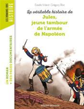 La véritable histoire de Jules, jeune tambour dans l'armée de Napoléon - Couverture - Format classique