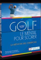 Golf ; le mental pour scorer, psychologie et stratégie ; la méthode des champions, les clés de la performance - Couverture - Format classique