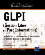 GLPI ; gestion libre de parc informatique ; installation et configuration d'une solution de gestion de parc et de helpdesk - Couverture - Format classique