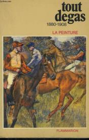 Tout Degas ( 1880-1908.) . Collection : La Peinture. - Couverture - Format classique