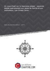 Un coup d'oeil sur la mauvaise presse : opuscule dédiée spécialement aux pères de famille et aux instituteurs / par Ernest Caron,... [Edition de 1874] - Couverture - Format classique