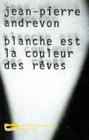 Blanche est la couleur des rêves - Couverture - Format classique