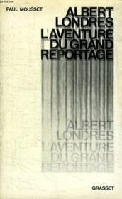 Albert Londres Ou L Aventure Du Grand Reportage. - Couverture - Format classique