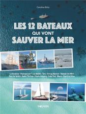 Les 12 bateaux qui vont sauver la mer - Couverture - Format classique