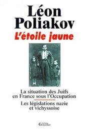 L'étoile jaune ; la situation des Juifs en France sous l'Occupation ; les législations nazie et vichyssoise - Couverture - Format classique