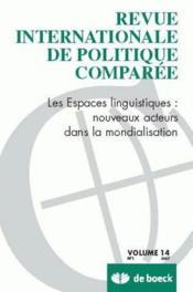 REVUE INTERNATIONALE DE POLITIQUE COMPAREE N.2007/1 ; les espaces linguistiques: nouveaux acteurs dans la mondialisation - Couverture - Format classique