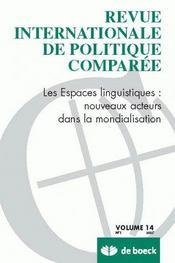 REVUE INTERNATIONALE DE POLITIQUE COMPAREE N.2007/1 ; les espaces linguistiques: nouveaux acteurs dans la mondialisation - Intérieur - Format classique