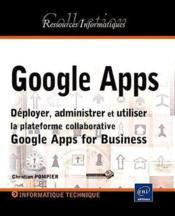 Google apps ; déployer, administrer et utiliser la plateforme collaborative Google apps for business - Couverture - Format classique