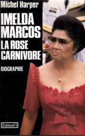 Imelda Marcos. La Rose Carnivore. Biographie. - Couverture - Format classique
