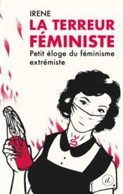 La terreur féministe ; petit éloge du féminisme extrémiste - Couverture - Format classique