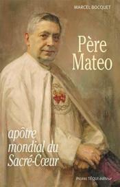 Père Mateo ; apôtre mondial du Sacré-Coeur - Couverture - Format classique