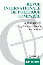 REVUE INTERNATIONALE DE POLITIQUE COMPAREE N.2007/2 ; le changement des systèmes partisans en Europe - Intérieur - Format classique