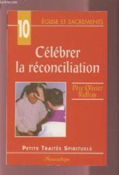 Église et sacrements t.10 ; célébrer la réconciliation - Couverture - Format classique