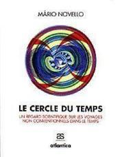Le cercle du temps ; un regard scientifique sur les voyages non conventionnels dans le temps - Couverture - Format classique