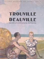 Trouville-Deauville ; société et architectures balnéaires - Couverture - Format classique