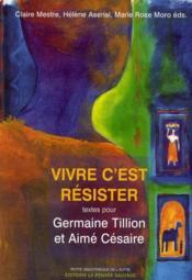 Vivre c'est résister ; textes pour Germaine Tillon et Aimé Césaire - Couverture - Format classique