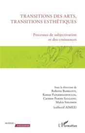 Transitions des arts, transitions esthétiques ; processus de subjectivation et des-croissances - Couverture - Format classique