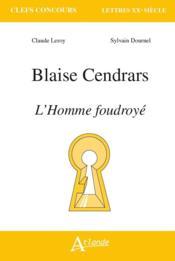Blaise Cendrars, l'homme foudroyé - Couverture - Format classique