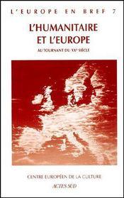 L'Europe En Bref T.7 ; L'Humanitaire Et L'Europe Au Tournant Du Xxe Siècle - Couverture - Format classique