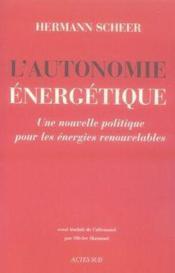 L'autonomie énergétique ; une nouvelle politique pour les énergies renouvelables - Couverture - Format classique