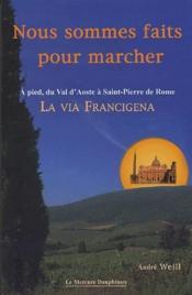 Nous sommes faits pour marcher - a pied, du val d'aoste a saint-pierre de rome - la via francigena - Couverture - Format classique