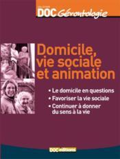Domicile, vie sociale et animation : le domicile en questions, favoriser la vie sociale, continuer à donner du sens à la vie - Couverture - Format classique
