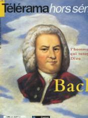 Telerama Hors-Serie. L'Homme Qui Tutoyait Dieu. Bach. (Cd Non Vendu Avec) - Couverture - Format classique
