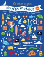 Le cahier de jeux du p'tit matelot ; 7/10 ans - Couverture - Format classique