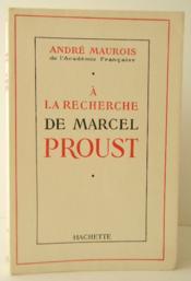 A LA RECHERCHE DE MARCEL PROUST. Avec de nombreux inédits. - Couverture - Format classique