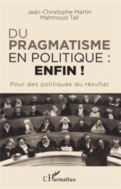 Du pragmatisme en politique : enfin ! pour des politiques du résultat - Couverture - Format classique