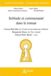 Solitude et communauté dans le roman : Carson McCullers, le coeur est un chasseurs solitaire ; Marguerite Duras, le Vice-consul ; Christa Wolf, Médée : voix - Couverture - Format classique