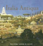 Italia antiqua envois de rome des architectes francais en italie et dans le monde mediterraneen aux - Couverture - Format classique