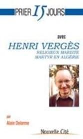 Prier 15 jours avec... ; Henri Vergès, religieux, mariste, martyr en Algérie - Couverture - Format classique