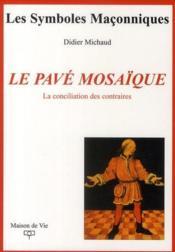 Le pavé mosaïque ; la conciliation des contraires - Couverture - Format classique