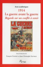 1914 ; la guerre avant la guerre ; regards sur un conflit à venir - Couverture - Format classique